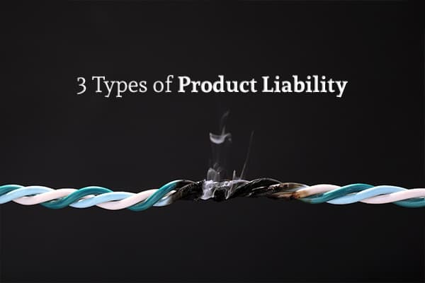 A wire burning in the middle under the words 3 Types of Product Liability
